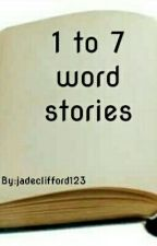 1 to 7 word stories by jadeclifford123