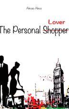 The Personal Shopper.(#JustWriteIt #FreshStart) by AlessiaAlessi