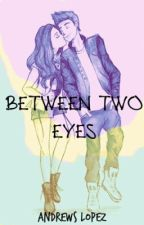 Between two eyes by Andrewslopez