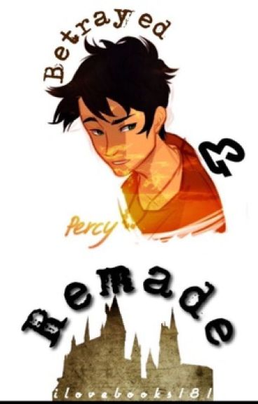 Betrayed and Remade  (PJ/HP Crossover)