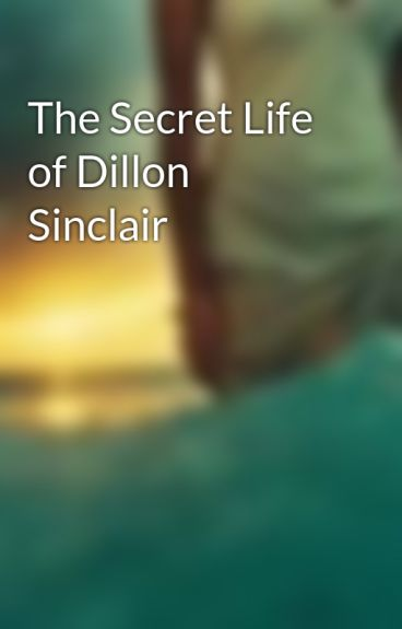 The Secret Life of Dillon Sinclair by BurnTheRain
