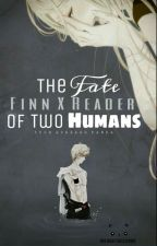 Finn x Reader: The Fate Of Two Humans by Your_Average_Panda