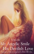 My angelic smile, his devilish love. by Mona-Mae