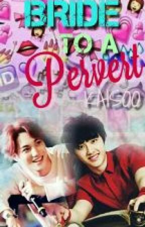 Bride To A Pervert [Kaisoo] [BoyxBoy][CURRENTLY EDITING] by Sungwriter