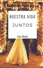 Nuestra Vida Juntos © [Libro 2]  by Lis-Nah
