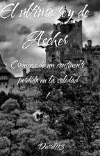 El ultimo rey de Ascher (Crónicas de un continente perdido en la soledad #1) by Darrel113