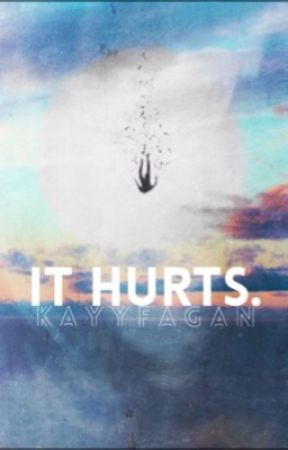 It Hurts [COMPLETED] by kayyfagan