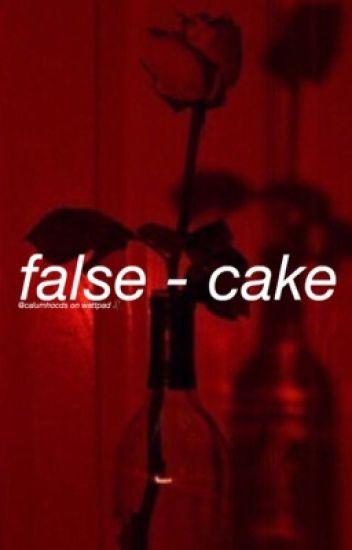 false [cake]