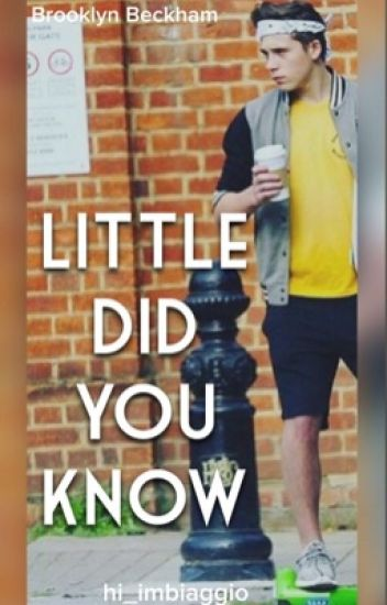 Little Did You Know{Brooklyn Beckham}