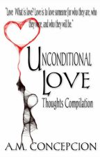 Unconditional Love (Thoughts Compilation) by AMConcepcion