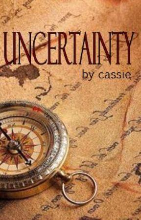 Uncertainty by Cassiebobassie