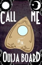 Call me on the Ouija Board by Smilwy