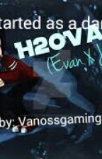 Started as a dare (An H2OVanoss fanfic) by Shipping_Trash23