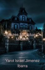Los lugares malditos de México by YarotIsrraelJimenezI