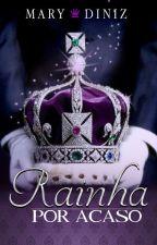 Rainha por acaso by MarisaLindoso