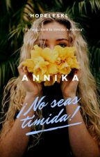 Annika ¡No seas Timida! [#1] (TheBestSS1) by karenr5smile