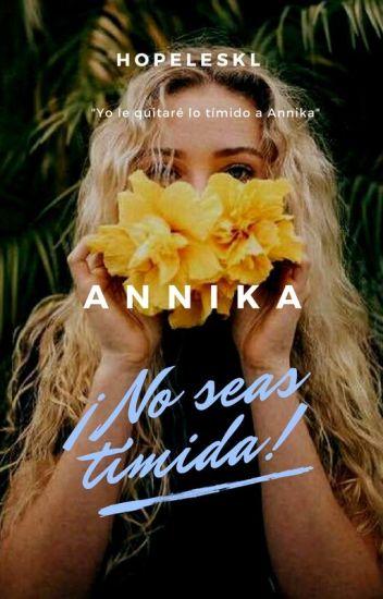 Annika ¡No seas Tímida! [#1]