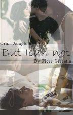 """But I can not"" (ADAPTADA) Orian by Florr_Serratini"