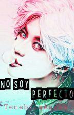 No soy perfecto by TenebrisAurea
