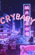 CRYBABY STORY/LYRICS ♡  by SvgarxDaddy
