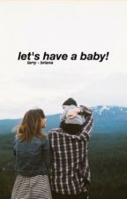 Let's Have A Baby! ☼ larry mpreg by lovinglirry