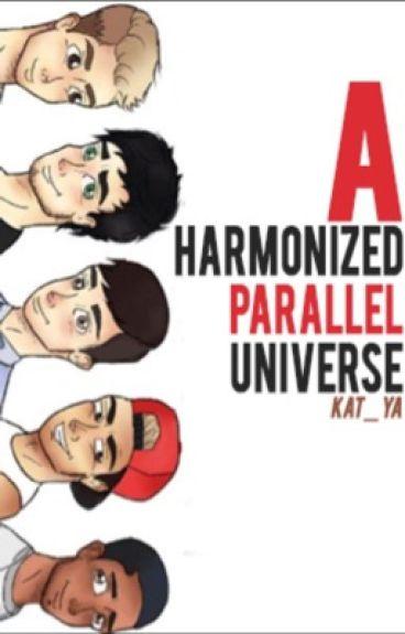 A Harmonized Parallel  Universe (Camren) SLOW UPDATES