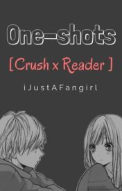 One-shots [Crush x Reader] by iJustAFangirl