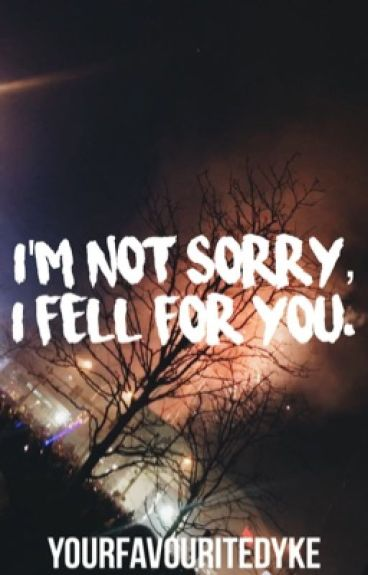 I'm Not Sorry I Fell For You