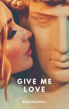 Give me love. by AbbySilvaVic
