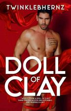 Doll Of Clay [COMPLETE] by TwinkleBhernz