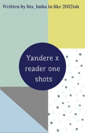 One shot(s) Yandere! Male X (female)Reader [no longer