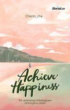 Ya Allah, Aku Ingin Bersama Yang Tak Berakhir [Achieve Happiness] [ COMPLETED] by cherin_che