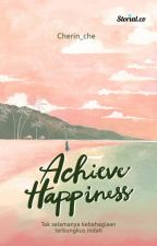 Achieve Happiness [ COMPLETED] by cherin_che