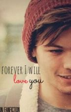 Forever I Will Love You (Louis Tomlinson Fanfic)(ON HOLD) by EmeraldNisle