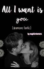 All I want is you [Dramione Fanfic] by pctals