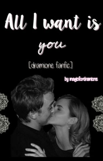All I want is you [Dramione Fanfic]