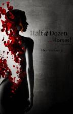 Half a Dozen...Horses? Book 1 by Shylee-Rose