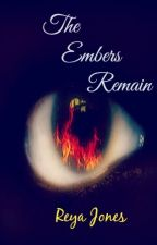 The Embers Remain (ON HOLD) by spaceophile