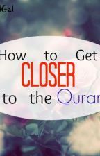 How to Get Closer to the Quran by OwlGal