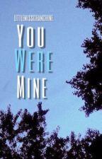 You WERE mine by littlemisschanchine
