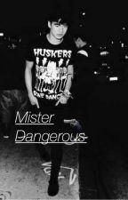 Mister Dangerous //  C.H au by cdizzlesbxtches