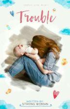 Trouble (En edición) by StrongWoman99