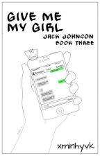 give me my girl//j.j(book three) by xminhyvk