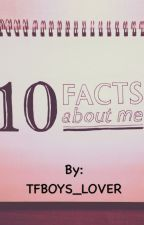 FACTS ABOUT ME by Tfboys_lover
