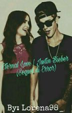 Eternal Love | Justin Bieber (Sequel di Error) by you_give_me_purpose