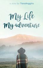 My Life My Adventure by TiaraAnggita