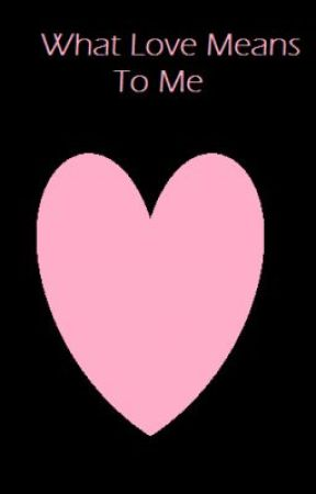 What Love is to Me by selfishdesires