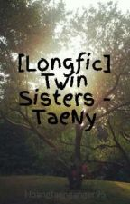 [Longfic] Twins Sisters - TaeNy by Taenganger