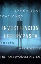 Investigación Creepypasta by Creepypastamegan