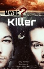Maybe killer | Larry Stylinson by 94Emarry